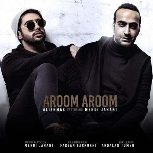 Alishmas Ft Mehdi Jahani -  Aroom Aroom