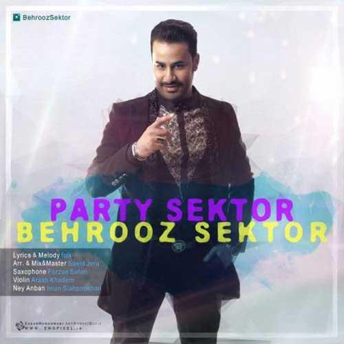 Behrooz Sektor Party Sektor - دانلود آهنگ جدید بهروز سکتور به نام پارتی سکتور