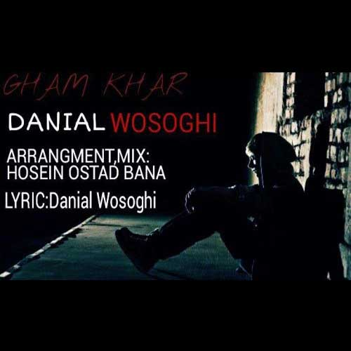 Danial Vosoghi Gham Khar - دانلود آهنگ جدید دانیال وثوقی به نام غم خار
