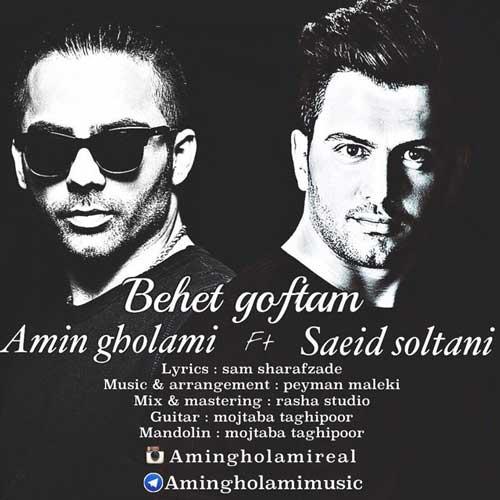 Amin Gholami Ft Saeed Soltani – Behet Goftam
